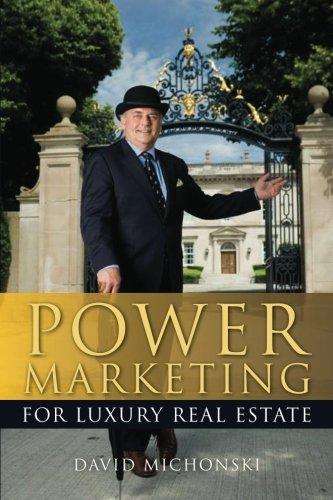 Power Marketing for Luxury Real Estate: Volume 1