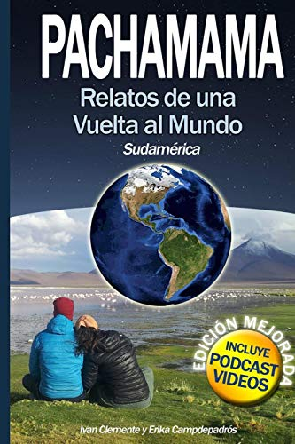 Pachamama: Relatos de una vuelta al mundo I. Sudamérica (1) (Spanish Edition)