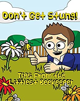 Dont' Get Stung, Tips From The Littlest Beekeeper: Dont' Get Stung, Tips From The Littlest Beekeeper