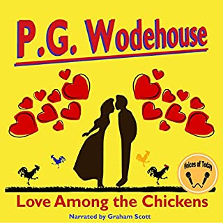 Love Among the Chickens                   By:                                                                                                                                 P. G. Wodehouse                               Narrated by:                                                                                                                                 Graham Scott                      Length: 5 hrs and 39 mins     1 rating     Overall 5.0