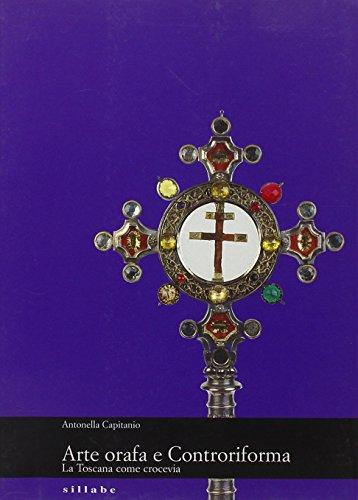 Arte orafa e Controriforma. La Toscana come crocevia. Ediz. illustrata