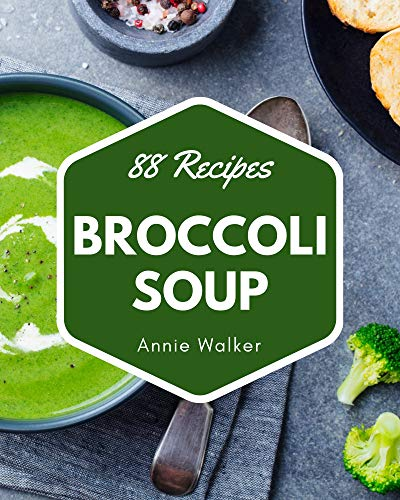 88 Broccoli Soup Recipes: Enjoy Everyday With Broccoli Soup Cookbook! (English Edition)