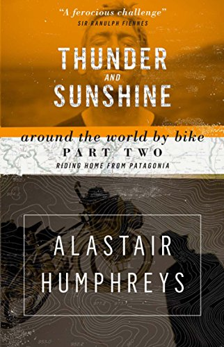 Thunder and Sunshine: Around the World by Bike Part Two: Riding Home from Patagonia (2nd edition) (English Edition)