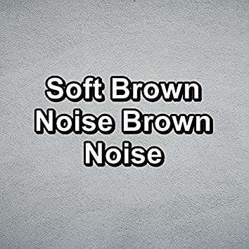 Soft Brown Noise Brown Noise