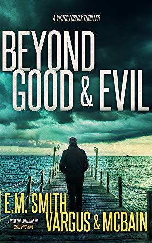 Beyond Good & Evil: A Serial Killer Thriller (Victor Loshak Book 1) by [L.T. Vargus, Tim McBain, E.M. Smith]