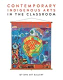 Contemporary Indigenous Arts in the Classroom (English and French Edition)