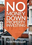 No Money Down Property Investing: How to Build a Property Portfolio Using None of Your Own Money