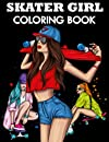 Skater Girl Coloring Book: Stylish Skateboarding Girls Coloring Pages For Kids and Adults