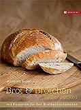 Brot und Brötchen selber backen: Mit Rezepten für den Brotbackautomaten
