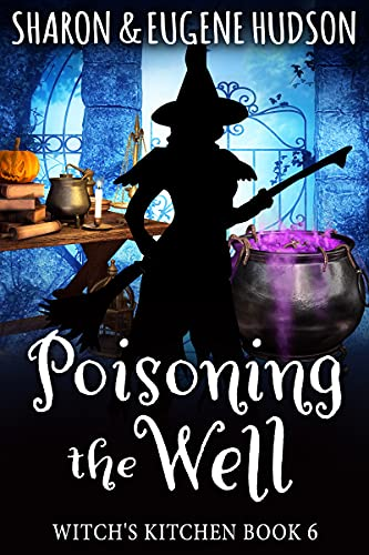 Poisoning the Well: Witch's Kitchen Book 6 by [Sharon Hudson, Eugene Hudson]