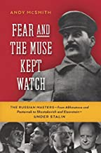 Fear and the Muse Kept Watch: The Russian Masters from Akhmatova and Pasternak to Shostakovich and Eisenstein Under Stalin