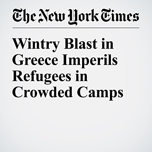 Wintry Blast in Greece Imperils Refugees in Crowded Camps copertina