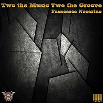 Two The Music Two The Groove