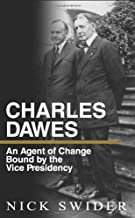 Charles Dawes: An Agent of Change Bound by the Vice Presidency