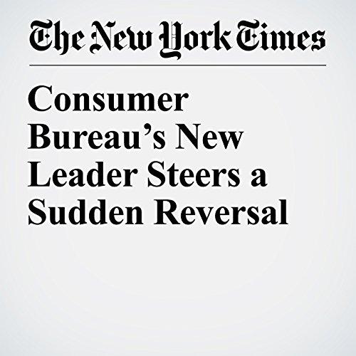 Consumer Bureau's New Leader Steers a Sudden Reversal copertina