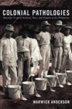Get Colonial Pathologies: American Tropical Medicine, Race, and Hygiene in the Philippines 0822338432/ PDF