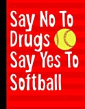 Say No To Drugs Say Yes To Softball: Academic Planner 2019-2020 August to July 8.5x11 12 Month Undated Class Tracker Goals Schedule At A Glance