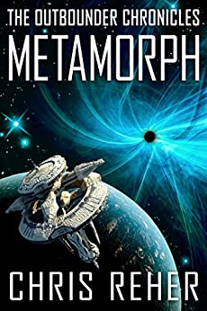 [Chris Reher]のMetamorph: The Outbounder Chronicles (English Edition)