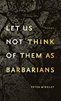 Let Us Not Think of Them As Barbarians: Poems (Crow Said Poetry)