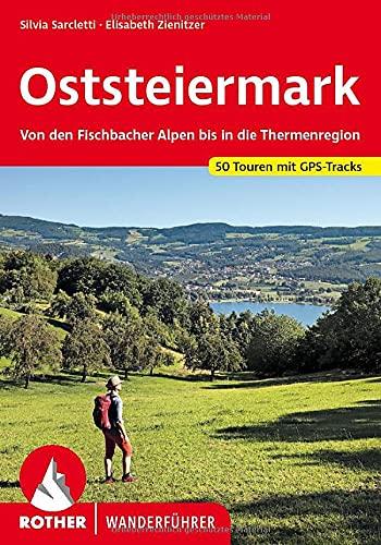Oststeiermark: Von den Fischbacher Alpen bis in die Thermenregion. 50 Touren. Mit GPS-Tracks (Rother Wanderführer)