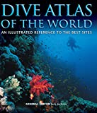 Dive Atlas of the World: An Illustrated Reference to the Best Sites (IMM Lifestyle Books) A Global Tour of Wrecks, Walls, Caves, and Blue Holes from Lawson Reef to the Red Sea to the Great Barrier