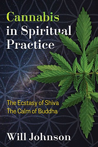 Cannabis in Spiritual Practice: The Ecstasy of Shiva, the Calm of Buddha