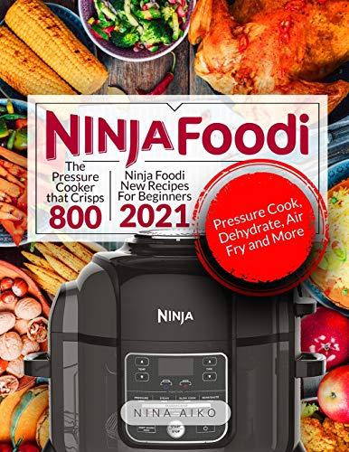 Ninja Foodi: Ninja Foodi New Recipes For Beginners 2021 | The Pressure Cooker that Crisps 880 | Pressure Cook, Dehydrate, Air Fry, and More
