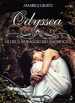 Odyssea Oltre il coraggio del sacrificio 4 (Italian Edition) de [Amabile Giusti]