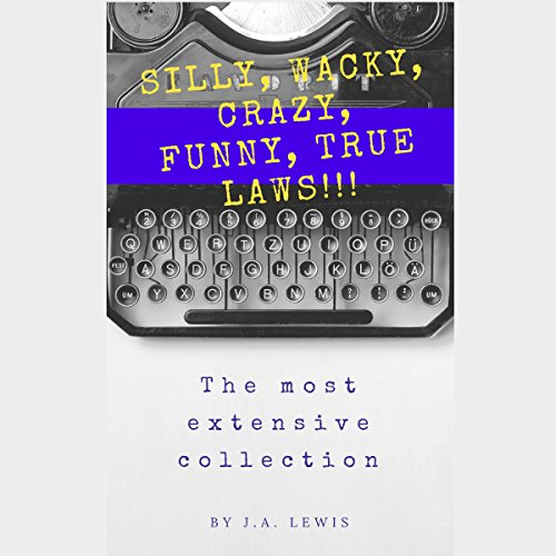 Silly, Wacky, Crazy, Funny, True Laws! audiobook cover art