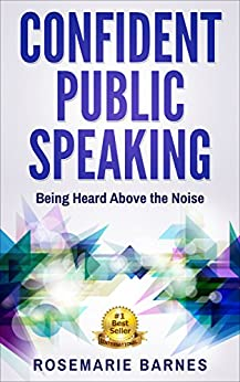 Confident Public Speaking: Being Heard Above the Noise (Confidence Book 1) by [Rosemarie Barnes]