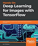 Hands-On Deep Learning for Images with TensorFlow: Build intelligent computer vision applications using TensorFlow and Keras (English Edition)