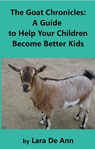 Amazon Com The Goat Chronicles A Guide To Help Your Children Become Better Kids Ebook De Ann Lara Kindle Store