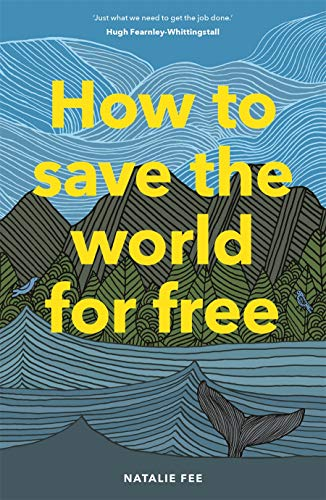 How to Save the World For Free: (Guide to Green Living, Sustainabili...