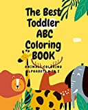 The Best Toddler ABC Coloring Book: Animals Coloring Book, My First Toddler Coloring Book,Alphabet d...