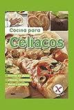 COCINA PARA CELÍACOS: recetas sin gluten: clásicas, modernas, dulces y salados: 54...