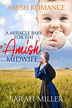 A Miracle Baby for the Amish Midwife: Amish Romance by [Sarah Miller]