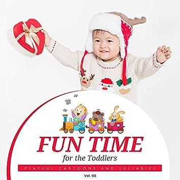 Fun Time For The Toddlers - Playful Cartoons And Lullabies, Vol. 03