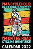 I m A Cycleholic On The Road To Recovery Calendar 2022: Retro Vintage Colors Cycling Cyclist Themed Calendar 2022 Cover Appointment Planner Book & Organizer For Daily Notes