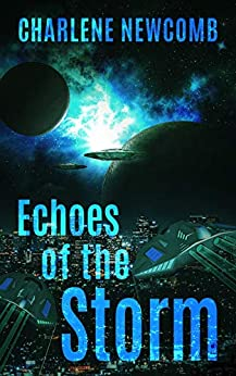 Echoes of the Storm: a Military Space Opera by [Charlene Newcomb]