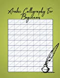 Arabic Calligraphy For Beginners: Modern Calligraphy an Intensive...
