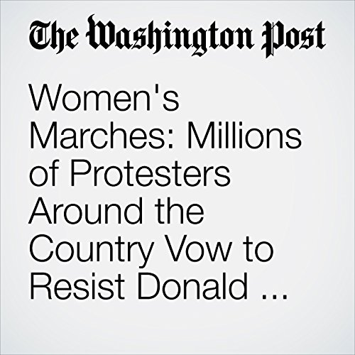 Women's Marches: Millions of Protesters Around the Country Vow to Resist Donald Trump audiobook cover art