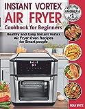 Instant Vortex Air Fryer Cookbook for Beginners: Healthy and Easy Instant Vortex Air Fryer Oven Recipes for Smart people. (Instant Pot Air Fryer Cookbook)