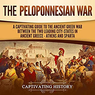 The Peloponnesian War     A Captivating Guide to the Ancient Greek War Between the Two Leading City-States in Ancient Greece: Athens and Sparta              By:                                                                                                                                 Captivating Captivating History                               Narrated by:                                                                                                                                 Colin Fluxman                      Length: 3 hrs and 3 mins     25 ratings     Overall 4.9