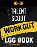Talent scout Workout Log Book: Workout Log Gym, Fitness and Training Diary, Set Goals, Designed by Experts Gym Notebook, Workout Tracker, Exercise Log Book for Men Women