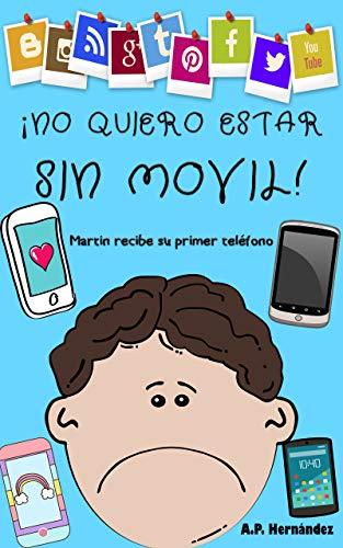 ¡No quiero estar sin móvil!: Libro infantil - Martín recibe su primer...