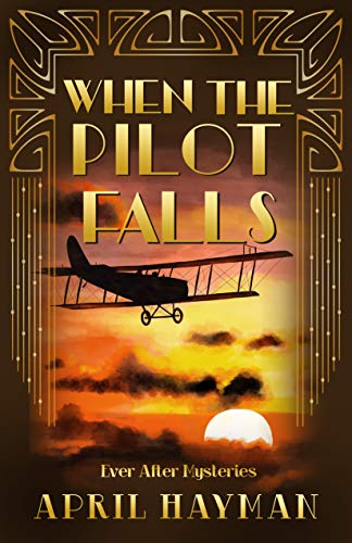 When the Pilot Falls (Ever After Mysteries Book 3) by [April Hayman]
