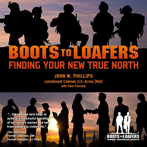 Boots to Loafers     Finding Your New True North              By:                                                                                                                                 LTC John W. Phillips                               Narrated by:                                                                                                                                 CAPT Kevin F. Spalding USNR-Ret                      Length: 8 hrs and 35 mins     10 ratings     Overall 4.8