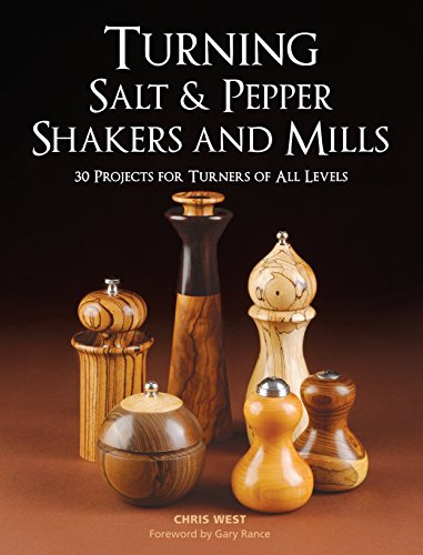 Turning Salt & Pepper Shakers and Mills: 30 Projects for Turners of All Levels