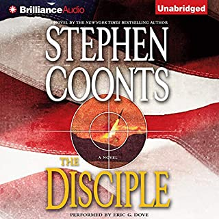 The Disciple                   By:                                                                                                                                 Stephen Coonts                               Narrated by:                                                                                                                                 Eric G. Dove                      Length: 15 hrs and 2 mins     364 ratings     Overall 4.1