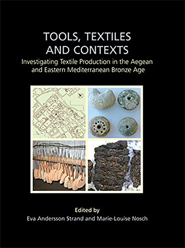 Tools, Textiles and Contexts: Textile Production in the Aegean and Eastern Mediterranean Bronze Age (Ancient Textiles)